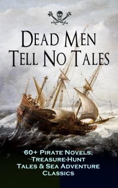 Dead Men Tell No Tales - 60+ Pirate Novels, Treasure-Hunt Tales & Sea Adventure Classics E-Book Download