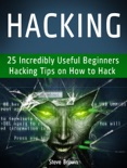 Hacking: 25 Incredibly Useful Beginners Hacking Tips on How to Hack