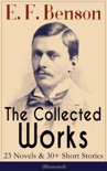 The Collected Works of E. F. Benson: 23 Novels & 30+ Short Stories (Illustrated): Dodo Trilogy, Queen Lucia, Miss Mapp, David Blaize, The Room in The Tower, Paying Guests, The Relentless City, The Angel of Pain, The Rubicon and more book summary, reviews and downlod