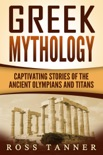Greek Mythology: Captivating Stories of the Ancient Olympians and Titans e-book