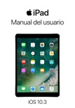 Manual del usuario del iPad para iOS 10.3 resumen del libro