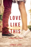 Love Like This (The Romance Chronicles—Book #1) book summary, reviews and download