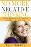 No More Negative Thinking: How to Be Positive, Optimistic, and Happy All the Time book summary, reviews and download