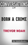 Born a Crime: Stories from a South African Childhood by Trevor Noah: Conversation Starters book summary, reviews and downlod