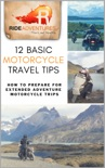 12 Basic Motorcycle Travel Tips: How to Prepare for Extended Adventure Motorcycle Trips e-book