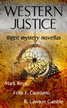 Western Justice (Three Western Writers - Three Mystery Novellas) book summary, reviews and download