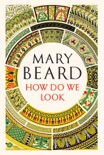 How Do We Look: The Body, the Divine, and the Question of Civilization book summary, reviews and downlod