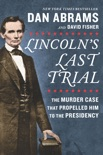 Lincoln's Last Trial: The Murder Case That Propelled Him to the Presidency book summary, reviews and download
