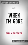 When I'm Gone: A Novel by Emily Bleeker: Conversation Starters book summary, reviews and downlod