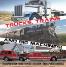 Trucks, Trains and Big Machines! Transportation Books for Kids Children's Transportation Books book summary, reviews and download