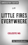 Little Fires Everywhere by Celeste Ng: Conversation Starters book summary, reviews and downlod