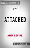 Attached: The New Science of Adult Attachment and How It Can Help YouFind - and Keep - Love by Amir Levine & Rachel Heller: Conversation Starters book summary, reviews and downlod