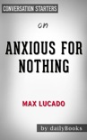 Anxious for Nothing: Finding Calm in a Chaotic World by Max Lucado: Conversation Starters book summary, reviews and downlod
