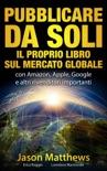 Pubblicare da soli il proprio libro sul mercato globale book summary, reviews and downlod