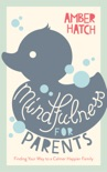 Mindfulness for Parents Sampler book summary, reviews and download