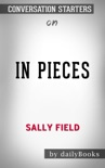 In Pieces by Sally Field: Conversation Starters book summary, reviews and downlod
