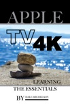 Apple Tv 4k: Learning the Essentials e-book