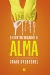 Desintoxicando a alma book summary, reviews and downlod