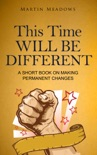 This Time Will Be Different: A Short Book on Making Permanent Changes book summary, reviews and downlod