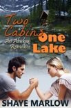 Two Cabins, One Lake: An Alaskan Romance book summary, reviews and download