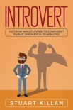 Introvert: Go from Wallflower to Confident Public Speaker in 30 Minutes book summary, reviews and download