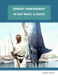 Ernest Hemingway in Key West - A Guide book summary, reviews and download