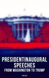 President's Inaugural Speeches: From Washington to Trump (1789-2017) book summary, reviews and downlod