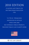 T.D. TTB-145 - Streamlining Importation of Distilled Spirits, Wine, Beer, Malt Beverages, Tobacco Products, Processed Tobacco, and Cigarette Papers (US Alcohol and Tobacco Tax and Trade Bureau Regulation) (TTB) (2018 Edition) book summary, reviews and downlod