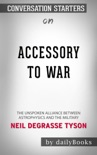 Accessory to War: The Unspoken Alliance Between Astrophysics and the Military by Neil deGrasse Tyson: Conversation Starters book summary, reviews and downlod