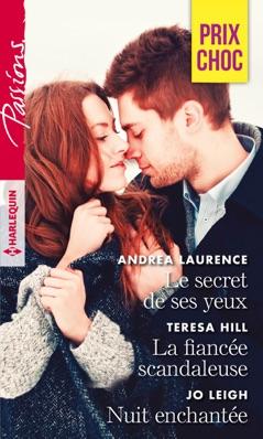Le secret de ses yeux - La fiancée scandaleuse - Nuit enchantée E-Book Download