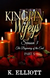 Kingpin Wifeys Season 3 Part 5 The Beginning of the End book summary, reviews and downlod