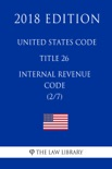 United States Code - Title 26 - Internal Revenue Code (2/7) (2018 Edition) book summary, reviews and downlod
