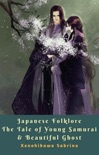 Japanese Folklore The Tale of Young Samurai & Beautiful Ghost book summary, reviews and download