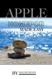 Apple Homepod Made Easy book summary, reviews and download
