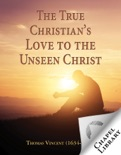 The True Christian's Love to the Unseen Christ book summary, reviews and download
