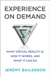 Experience on Demand: What Virtual Reality Is, How It Works, and What It Can Do book summary, reviews and download