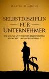 Selbstdisziplin für Unternehmer: Wie man als Unternehmer Selbstdisziplin entwickelt und aufrechterhält book summary, reviews and downlod
