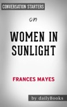Women in Sunlight: A Novel by Frances Mayes: Conversation Starters book summary, reviews and downlod