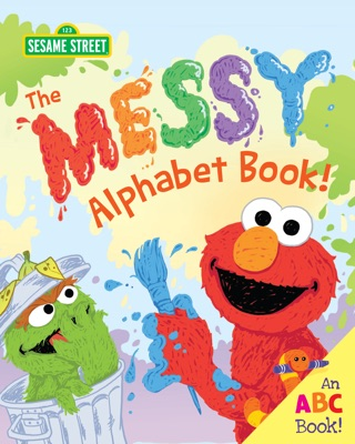 The Messy Alphabet Book! by Sesame Workshop book summary, reviews and downlod