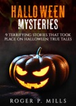 Halloween Mysteries: 9 Terrifying Stories that Took Place on Halloween: True Tales book summary, reviews and download