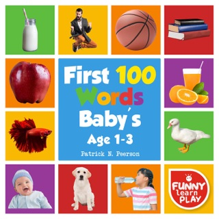 First 100 Words Baby's age 1-3 for Bright Minds & Sharpening Skills - First 100 Words Toddler Eye-Catchy Photographs Awesome for Learning & Vocabulary by Patrick N. Peerson E-Book Download