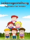 Lebensgestaltung: Tugenden für Kinder book summary, reviews and download