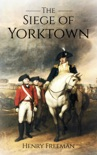Siege of Yorktown: The Last Major Land Battle of the American Revolutionary War book summary, reviews and download