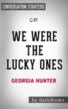 We Were The Lucky Ones: A Novel by Georgia Hunter: Conversation Starters book summary, reviews and downlod