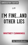I'm Fine... And Other Lies by Whitney Cummings: Conversation Starters book summary, reviews and downlod