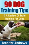 90 Dog Training Tips & A Review Of Brain Training For Dogs book summary, reviews and download