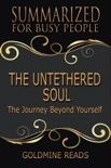 The Untethered Soul - Summarized for Busy People: The Journey Beyond Yourself book summary, reviews and downlod