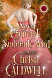 Never Courted, Suddenly Wed book summary, reviews and download