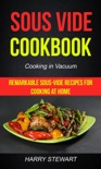 Sous Vide Cookbook: Remarkable Sous-Vide Recipes for Cooking at Home (Cooking in Vacuum) book summary, reviews and download