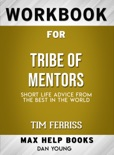 Tribe of Mentors: Short Life Advice from the Best in the World by Timothy Ferriss : Max Help Workbooks book summary, reviews and downlod